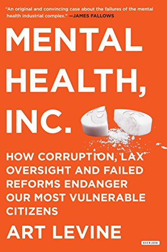 Mental Health Inc: How Corruption, Lax Oversight and Failed Reforms Endanger Our Most Vulnerable Citizens