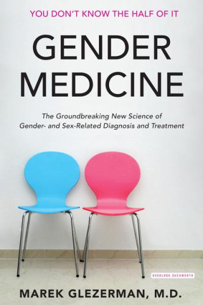 Gender Medicine: The Groundbreaking New Science of Gender- and Sex-Based Diagnosis and Treatment