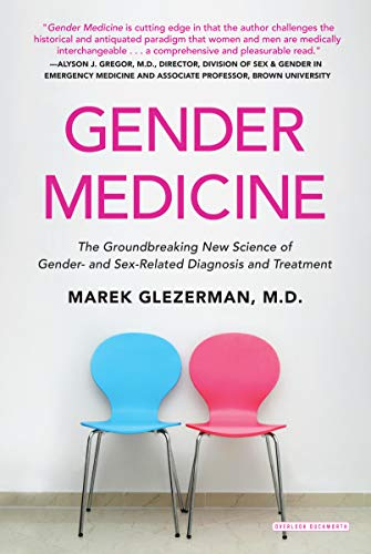 Gender Medicine: The Groundbreaking New Science of Gender- and Sex-Related Diagnosis and Treatment