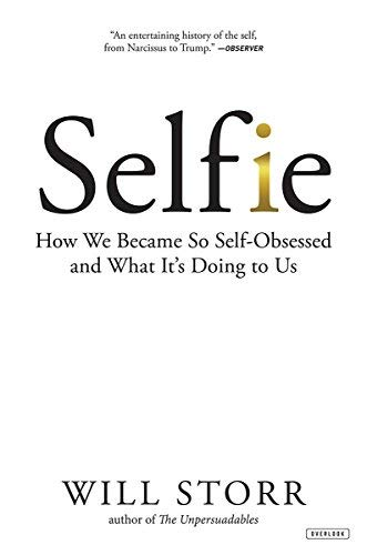 Selfie: How We Became So Self-Obsessed and What It's Doing To Us
