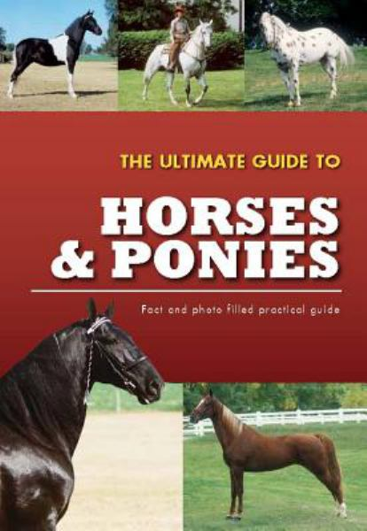 The Ultimate Guide To Horses & Ponies (Practical Guides)