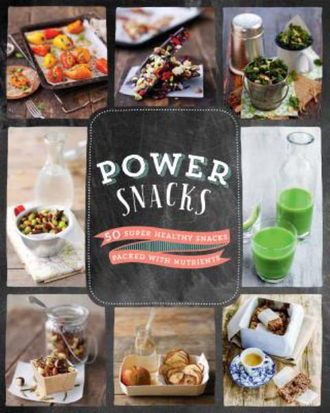 Power Snacks: 50 Super Healthy Snacks Packed with Nutrients