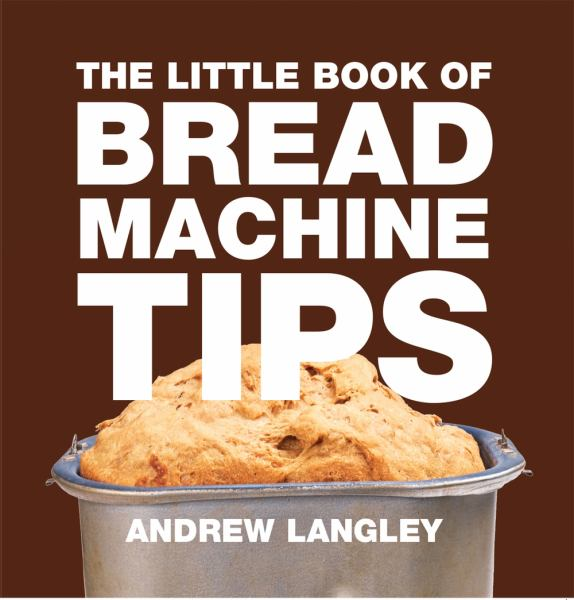 Little Book of Bread Machine Tips