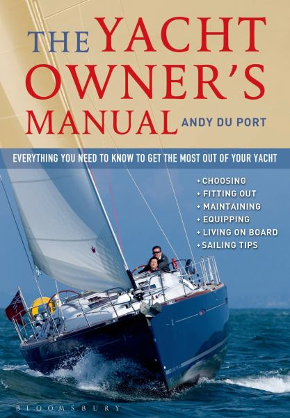 The Yacht Owners Manual: Everything You Need To Know To Get The Most Out Of Your Yacht