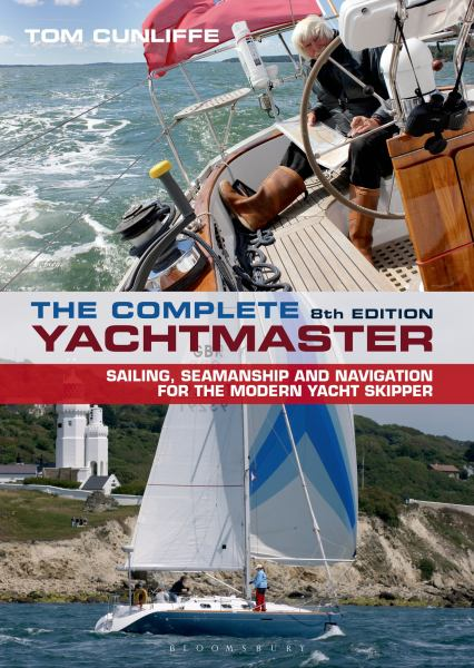 The Complete Yachtmaster - Sailing, Seamanship and Navigation for the Modern Yacht Skipper (8th Edition)