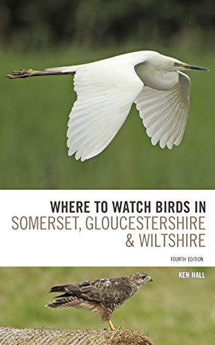 Where To Watch Birds in Somerset, Gloucestershire and Wiltshire (Fourth Edition)