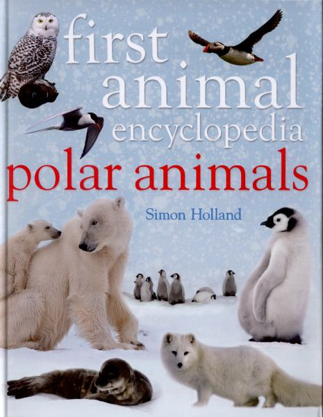 Polar Animals (First Animal Encyclopedia)