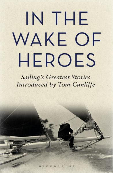 In the Wake of Heroes: Sailing's Greatest Stories