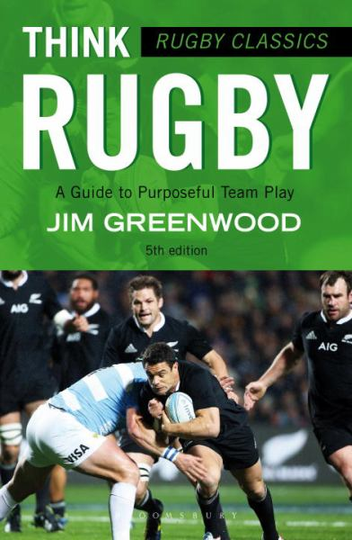 Think Rugby: A Guide to Purposeful Team Play (Rugby Classics, 5th Edition)