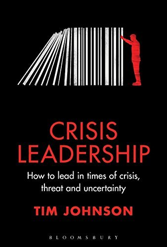 Crisis Leadership: How to Lead In Times Of Crisis, Threat and Uncertainty
