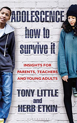 Adolescence How to Survive It: Insights for Parents, Teachers and Young Adults