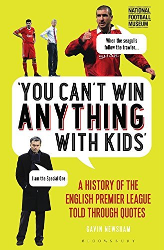 You Can't Win Anything With Kids: A History of the English Premier League Told Through Quotes
