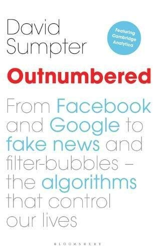 Outnumbered: From Facebook and Google to Fake News and Filter-Bubbles - The Algorithms That Control Our Lives