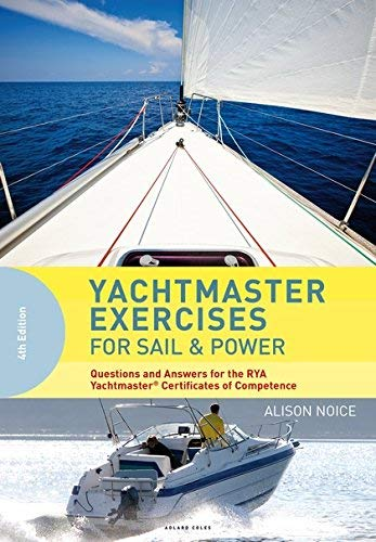 Yachtmaster Exercises for Sail and Power: Questions and Answers for the RYA Yachtmaster Certificates of Competence (4th Edition)
