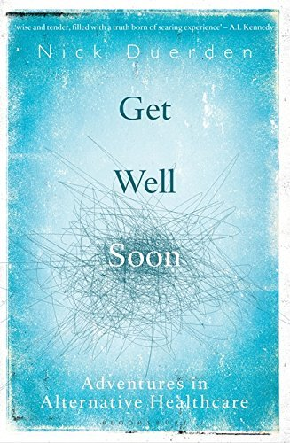 Get Well Soon: Adventures in Alternative Healthcare