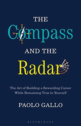 The Compass and the Radar (The Art of Building a Rewarding Career While Remaining True to Yourself)