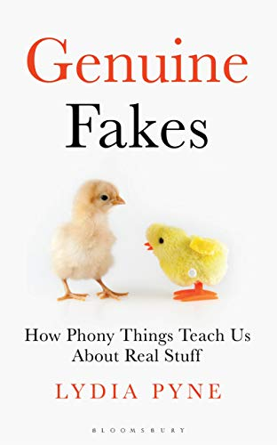 Genuine Fakes: How Phony Things Reach Us About Real Stuff (Bloomsbury Sigma)