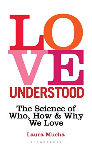 Love Understood: The Science of Who, How and Why We Love