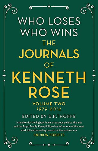 Who Loses, Who Wins: The Journals of Kenneth Rose (Volume Two 1979-2014)