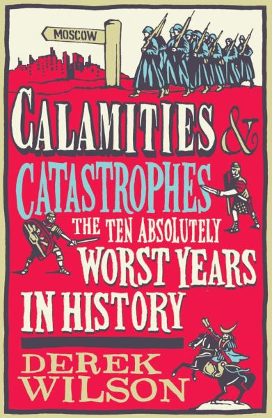 Calamities and Catastrophes: The Ten Absolutely Worst Years in history