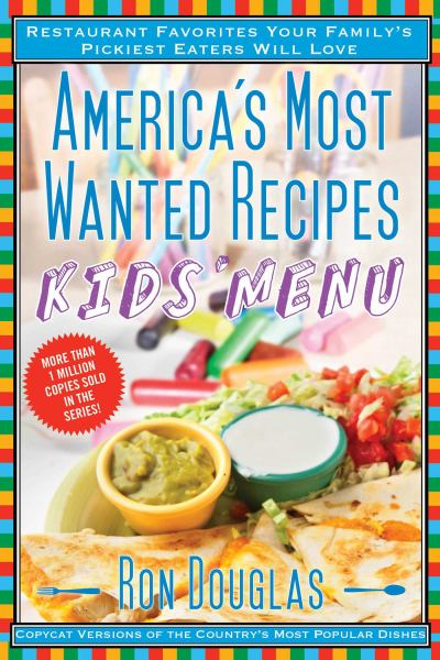 Kids' Menu: Restaurant Favorites Your Family's Pickiest Eaters Will Love (America's Most Wanted Recipes)