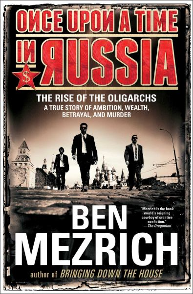 Once Upon a Time in Russia: The Rise of the Oligarchs A True Story of Ambition, Wealth, Betrayal, and Murder