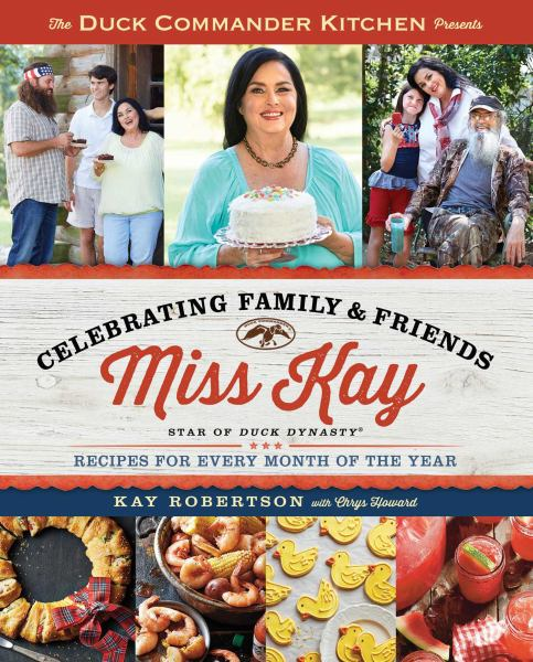 Miss Kay's Duck Commander Kitchen: Celebrating Family & Friends