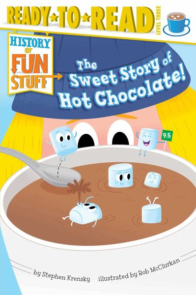 The Sweet Story of Hot Chocolate! (Read-to-Read, Level Three)