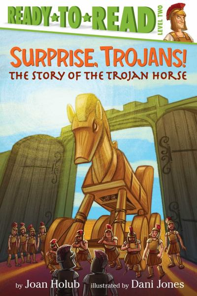 Surprise, Trojans! The Story of the Trojan Horse (Ready-to-Read, Level Two)