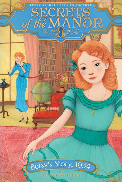Betsy's Story 1934 (Secrets of the Manor, Bk. 5)