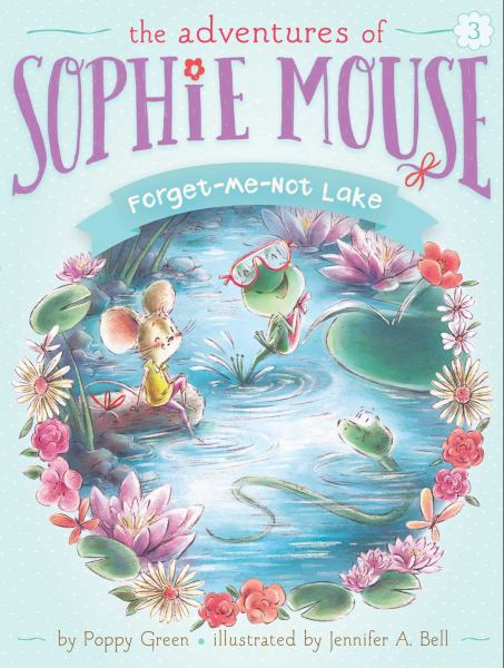 Forget-Me-Not Lake (Adventures of Sophie Mouse, Bk. 3)