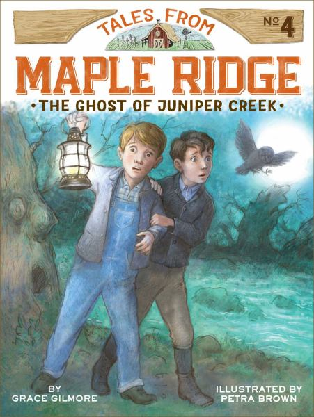 The Ghost of Juniper Creek (Tales from Maple Ridge, Bk. 4)