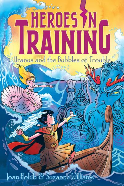 Uranus and the Bubbles of Trouble (Heroes in Training, Bk. 11)