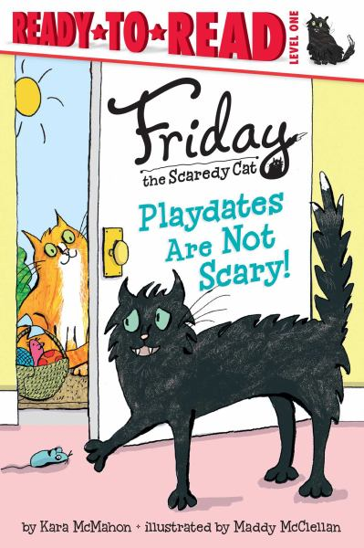 Playdates Are Not Scary! (Friday the Scaredy Cat, Ready-to-Read Level 1)