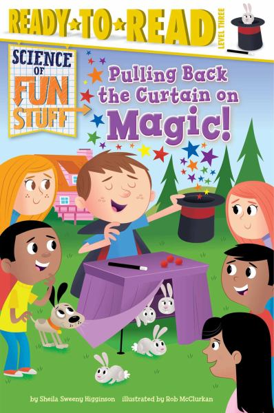 Science of Fun Stuff: Pulling Back the Curtain on Magic! (Ready-to-Read, Level 3)