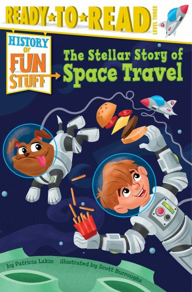 The Stellar Story of Space Travel (History of Fun Stuff, Ready-to-Read Level 3)