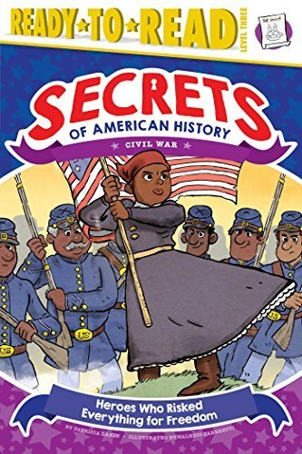 Heroes Who Risked Everything for Freedom (Secrets of American History: Civil War, Ready-to-Read Level 3)