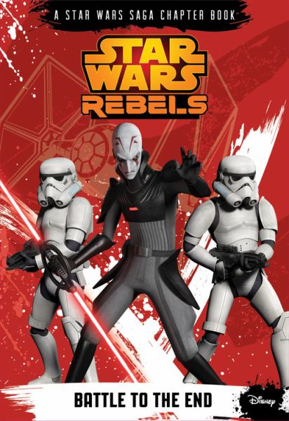 Star Wars Rebels: Battle to the End (Star Wars Saga Chapter Book)