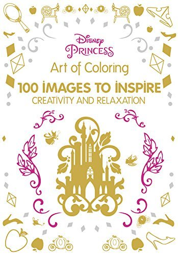 Disney Princess: 100 Images to Inspire Creativity and Relaxation (Art of Coloring)