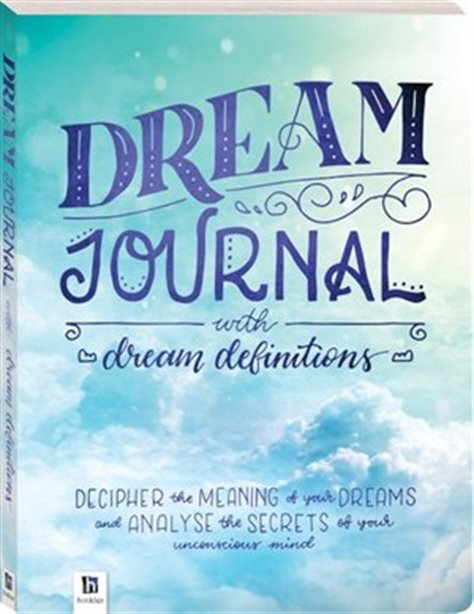 Dream Journal with Dream Definitions: Decipher the Meaning of your Dreams and Examine the Secrets of your Unconscious Mind