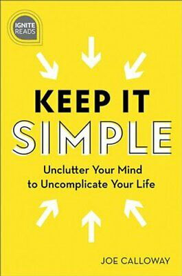 Keep It Simple: Unclutter Your Mind to Uncomplicate Your Life (Ignite Reads)