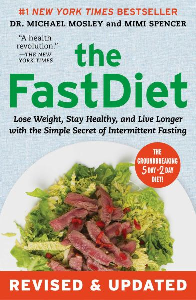 The FastDiet: Lose Weight, Stay Healthy, and Live Longer with the Simple Secret of Intermittent Fasting (Revised & Updated)