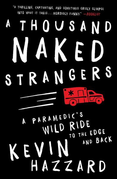A Thousand Naked Strangers: A Paramedic's Wild Ride to the Edge and Back