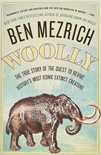 Woolly: The True Story of the Quest to Revive History's Most Iconic Extinct Creature