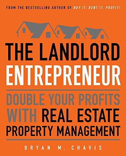 The Landlord Entrepreneur: Double Your Profits With Real Estate Property Management