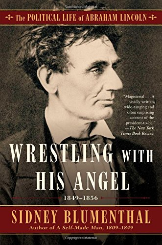Wrestling With His Angel: The Political Life of Abraham Lincoln 1849-1856