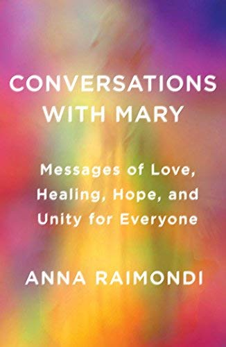 Conversations with Mary: Messages of Love, Healing, Hope, and Unity for Everyone