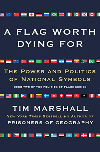 A Flag Worth Dying For: The Power and Politics of National Symbols (Politics of Place)