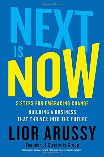 Next Is Now: 5 Steps for Embracing Change - Building a Business That Thrives Into the Future