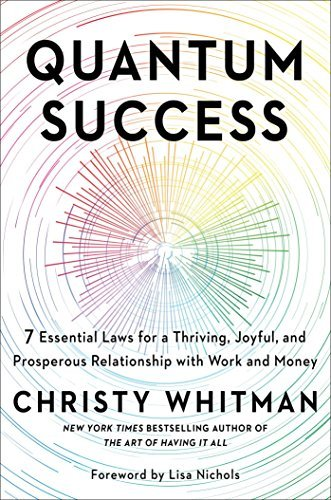 Quantum Success: 7 Essential Laws for a Thriving, Joyful, and Prosperous Relationship with Work and Money